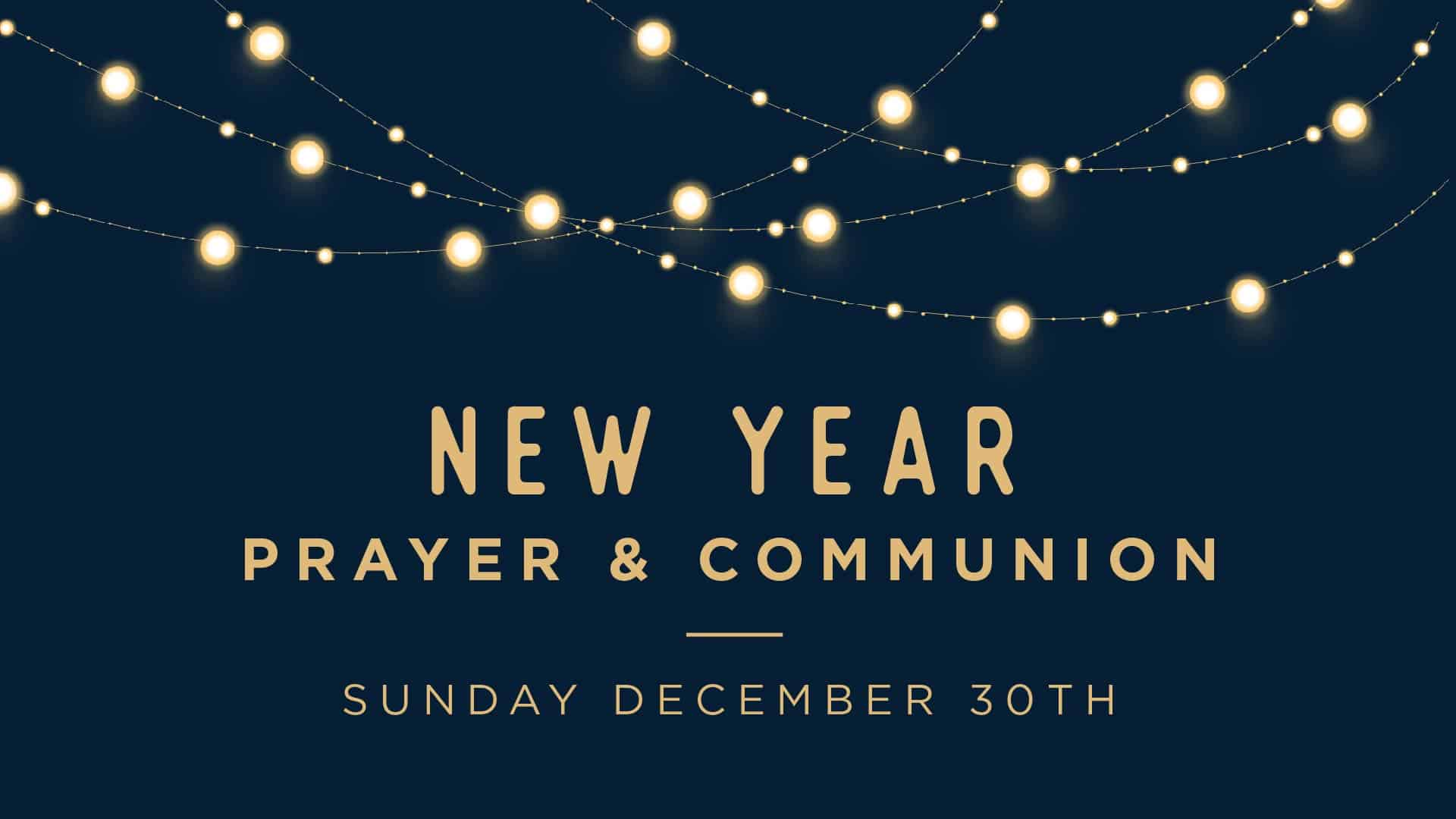 New Year Prayer and Communion 2019 | Grace Church